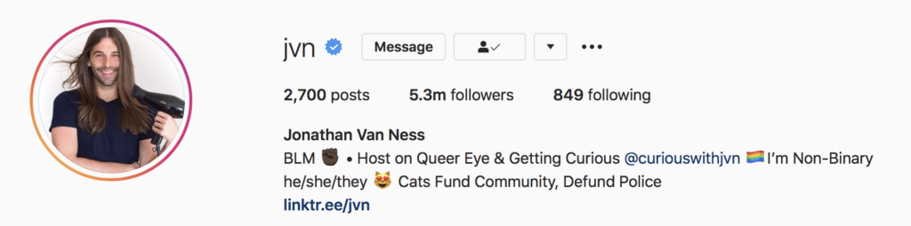 Jonathan Van Ness specifies their gender pronouns on Instagram. Jameela Jamil specifies her gender pronouns on Instagram. An example of how social movements are changing language in 2020.