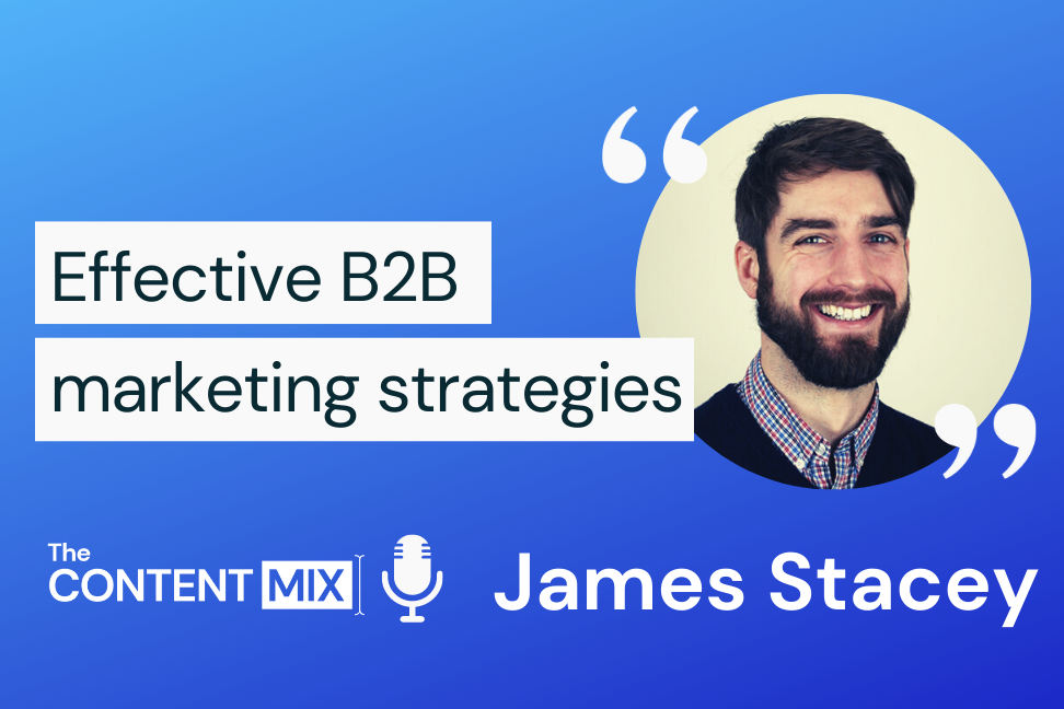 The Content Mix podcast interview with James Stacey, B2B marketer and program marketing manager for the EMEA region at Red Hat, on effective B2B marketing strategies