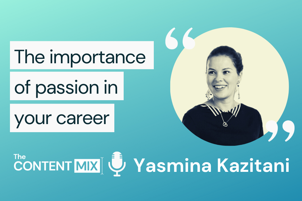 The Content Mix podcast interview with VeraContent CEO Shaheen Samavati and seasoned marketer Yasmina Kazitani from SKLS CONSULTING, on why working with passion is key to success: