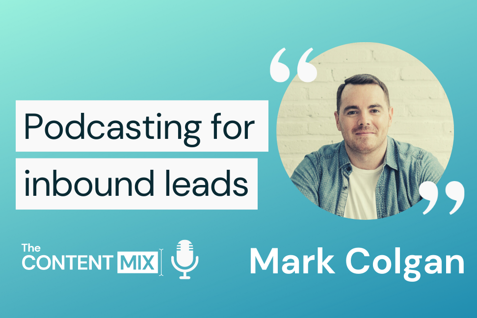 The Content Mix podcast interview with Mark Colgan, co-founder and CRO of Speak On Podcasts, on leveraging podcast relations for brand awareness and inbound leads