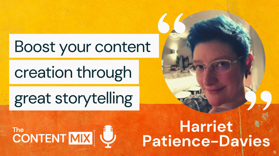 The Content Mix podcast interview with VeraContent's Shaheen Samavati and Harriet Patience-Davies, on the importance of storytelling in marketing: