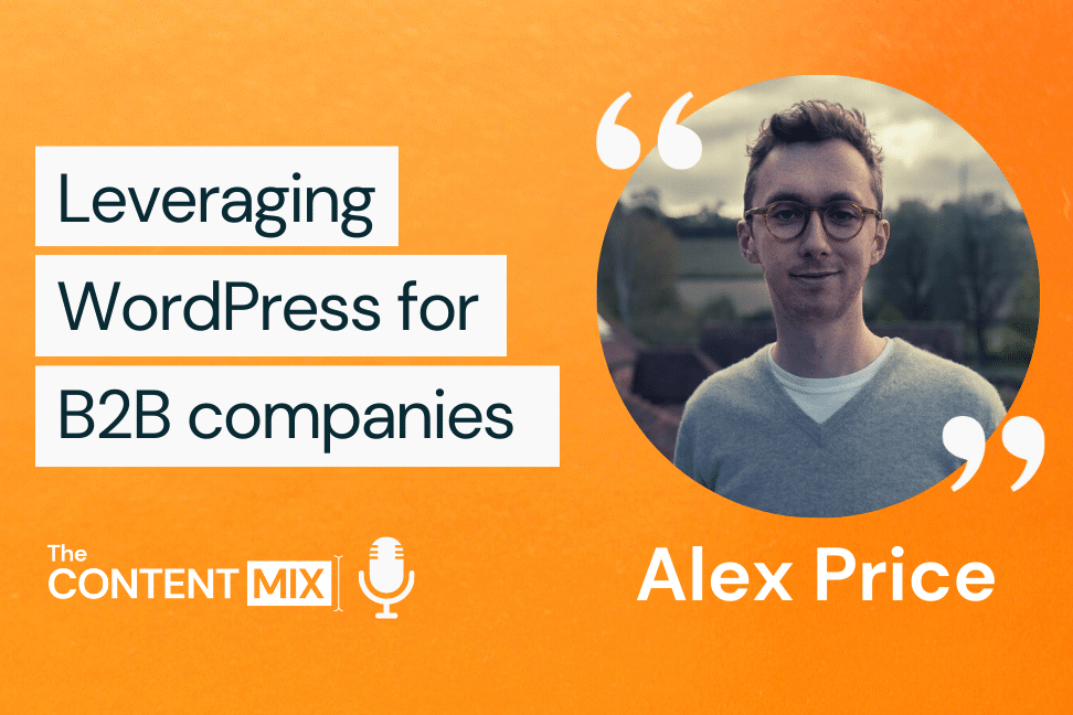 The Content Mix podcast interview with VeraContent's Shaheen Samavati and entrepreneur Alex Price, on the benefits of WordPress for B2B companies: