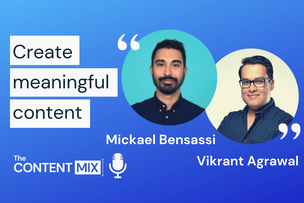 The Content Mix podcast interview with VeraContent's Kyler Canastra and Mickael Bensass and Vikrant Agrawa from greatcontent, on how to create meaningful content