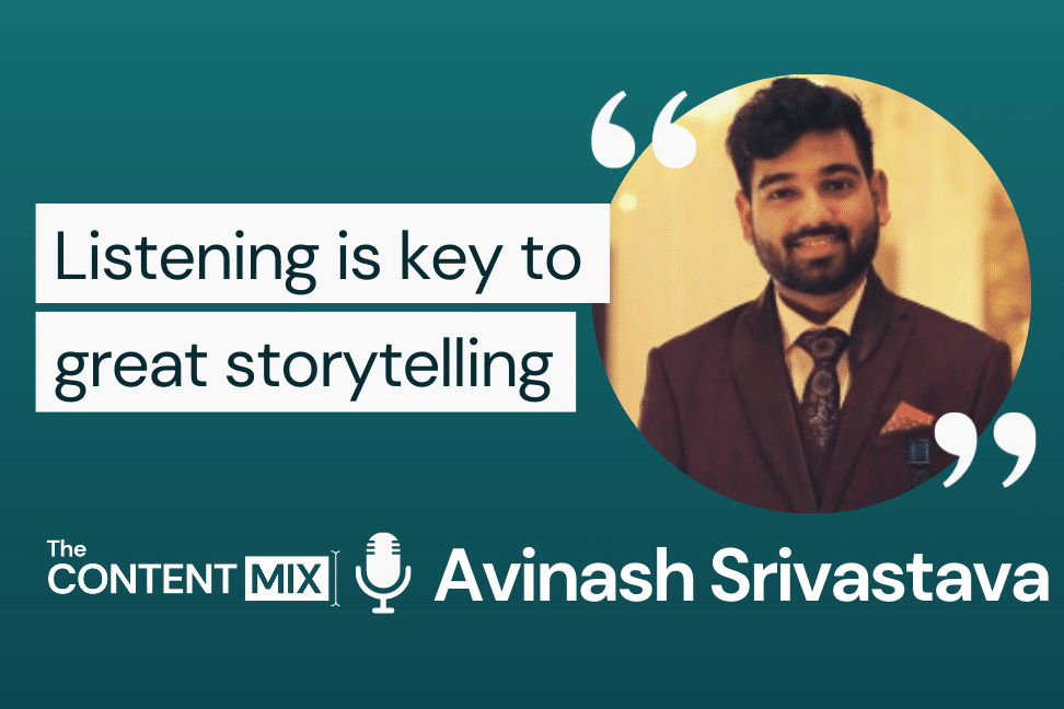 The Content Mix podcast interview with VeraContent's Shaheen Samavati and Avinash Srivastava, product and content marketing specialist at HighRadius, on how to tell great marketing stories
