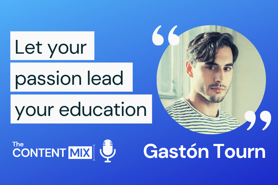 The Content Mix podcast interview with VeraContent's Kyler Canastra and Gastón Tourn, CMO at Appear Here, on why marketers can benefit from a diverse education and experience